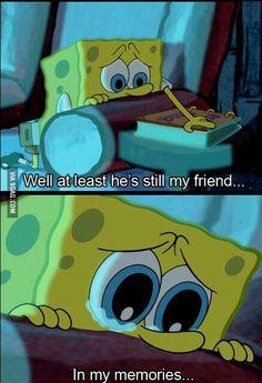 spongebob being sad. Spongebob Tumblr, Spongebob Memes, Spongebob Squarepants, Losing Friends, Fake Friends, Friends Leave, Best Friend Quotes, Your Best Friend, Lost A Friend Quote
