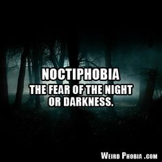 Noctiphobia - The fear of the night or darkness.