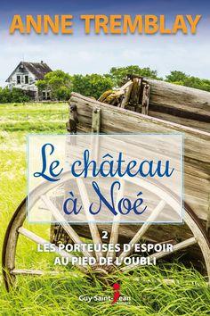 Le château à Noé - tome 2 - Anne Tremblay Guy, Saint Jean, Historical Romance, Letters, Books To Read