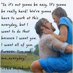"""""""¿Y qué si no va a ser fácil? Va a ser muy difícil. Vamos a tener que trabajar en esto todos los días, pero quiero hacerlo porque te quiero. Quiero todo de ti, para siempre, tú y yo, todos los días"""""""