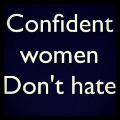 Or carry anger and bitterness. Confident women are strong and kind. Real beauty.