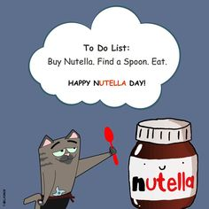 Today's To Do List: Buy Nutella. Find a Spoon. Eat. #WorldNutellaDay #HappyNutellaDay #EatNutella #Nutella #LoveNutella