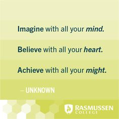 """""""Imagine with all your mind. Believe with all your heart. Achieve with all your might."""" - Unknown"""