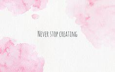 Pink blush watercolour Never stop Creating desktop wallpaper background