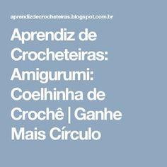 Aprendiz de Crocheteiras: Amigurumi: Coelhinha de Crochê   Ganhe Mais Círculo