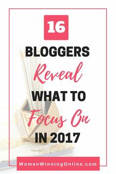 Not sure what to focus on for your blog in 2017? Check out the wise words from these 16 women bloggers that share their best tips.