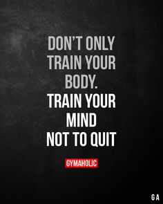 Don't only train your body. Train your mind not to quit. Don't only train your body. Train your mind not to quit.,Running Motivation Don't only train your body. Train your mind not to quit. Fitness Humor, Gym Motivation Quotes, Fitness Motivation Quotes, Fitness Workouts, Weight Loss Motivation, Motivation Inspiration, Workout Exercises, Body Fitness, Free Fitness