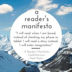 I will read when I am bored... I will enter imagination! [A Reader's Manifesto] READ! http://nednote.com/readersmanifesto/