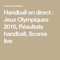 Handball en direct : Jeux Olympiques 2016, Résultats handball, Scores live