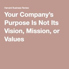 Your Company's Purpose Is Not Its Vision, Mission, or Values
