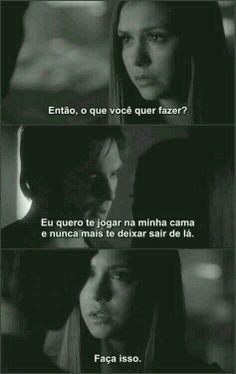 Elena: ¿qué quieres hacer? Damon: Quiero que te acuestes en mi cama y nunca más te deje salir de allí. Elena: Haga eso