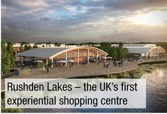 The wait for the opening of Rushden Lakes is officially over and the million development has proved to be a slice of retail heaven for Northampton. Shopping Near Me, Shopping Center, Retail Trends, Retail Space, Experiential, The Great Outdoors, Lakes, Modern Architecture, Singapore