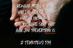 'Bewaar met die hulp van die Heilige Gees wat in ons woon, die kosbare skat wat aan jou toevertrou is.' 2 TIMOTEUS b bybelverse in afrikaans Goeie More, Afrikaans, Bible, Van, Meet, Faith, Relationship, Quotes, Saints