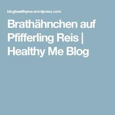 Brathähnchen auf Pfifferling Reis | Healthy Me Blog