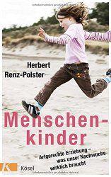"""""""Menschenkinder - Plädoyer für eine artgerechte Erziehung"""" - Herbert-Renz Polster"""