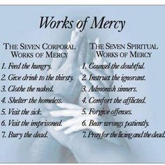 The 7 Corporal & 7 Spiritual Works Of Mercy. These were ones that guided my parents' lives and religious beliefs. Their beliefs had a huge influence on me; Catholic Beliefs, Catholic Quotes, Catholic Prayers, Religious Quotes, Christianity, Catholic Traditions, Catholic Churches, Bible Prayers, Biblical Quotes