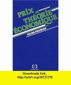 Prix et th�orie �conomique (9782717806786) Milton Friedman , ISBN-10: 2717806784  , ISBN-13: 978-2717806786 ,  , tutorials , pdf , ebook , torrent , downloads , rapidshare , filesonic , hotfile , megaupload , fileserve