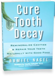 Cure Tooth Decay; Remineralize Cavities and Repair Teeth Naturally. ~ Your teeth can remineralize and repair naturally by modifying your diet. Cure Tooth Decay TM is a professionally published 250-page book, as well as an instructional website by dental health educator, Ramiel Nagel.