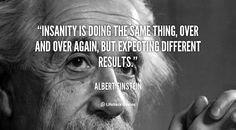 quote-Albert-Einstein-insanity-is-doing-the-same-thing-over-106093.png (1000×554)
