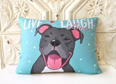 I need this!!!  Pitbull Terrier Art Pillow Live Laugh Love by gingereyed on Etsy