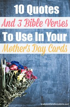 Needing a few words to put in your Mother's day card? Here are 10 mom quotes and 3 bible verses that just might be perfect.