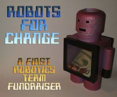 Instructables page for FIRST Robotics ... Robots for Change: a First Robotics Team Fundraiser