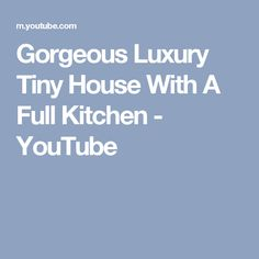 Gorgeous Luxury Tiny House With A Full Kitchen - YouTube