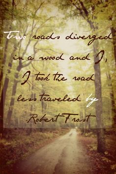 Road Less Traveled. My favorite poem by Robert Frost