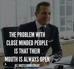 The Problem with close minded People is that their mouth is always open . Boss Quotes, True Quotes, Motivational Quotes, Funny Quotes, Inspirational Quotes, Quotes Quotes, Harvey Spectre Zitate, Daily Quotes, Great Quotes