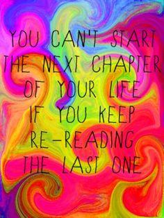 No puedes comenzar un nuevo capítulo en tu vida si no dejas de releer el último.