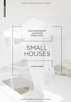 Small Houses: Contemporary Japanese Dwellings by Claudia Hildner, BIBSYS: http://ask.bibsys.no/ask/action/show?kid=biblio&cmd=reload&pid=121686728