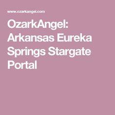 OzarkAngel: Arkansas Eureka Springs Stargate Portal