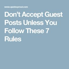 Don't Accept Guest Posts Unless You Follow These 7 Rules Guest Blogging Sites, Blog Sites, Posts, Messages