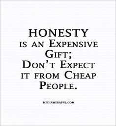 Isn't that the truth! HONESTY is an expensive gift; Don't expect it from cheap people. Great Quotes, Quotes To Live By, Inspirational Quotes, Smart Quotes, Awesome Quotes, Motivational, The Words, Quotable Quotes, Funny Quotes