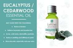 Eucalyptus / Cedarwood essential oil may assist with the following: reduce tension, relieve insomnia and headaches, acne, cold sores, dermatitis, psoriasis, reduce swelling and stiffness in joints, muscular pain, especially varicose veins. All Le Reve essential oils are listed on the Australian Register of Therapeutic Goods (ARTG). Available at http://www.lereve.com.au/aroma/Mix-Your-Own and http://www.aromatherapy.net.au/mix-your-own/?cat=pure-essential-oils
