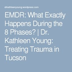 EMDR: What Exactly Happens During the 8 Phases? | Dr. Kathleen Young: Treating Trauma in Tucson