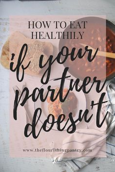 How to eat healthy if your partner doesn't from The Flourishing Pantry. Love eating well but have a partner that isn't on board? I've been there! I've got 4 tips to help you navigate and keep your healthy eating on track, even if your partner doesn't want to join you #theflourishingpantry #healthyeating #healthyliving #eatwelllivewell #healthtips