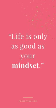 Life is only as good as your mindset. Decide to love your live and things get better. Decide to be miserable and things will get worse. The choice is always yours. @PCOSLiving // Follow on Instagram for more Motivational Quotes // Positive Mindset quotes // Motivational Quotes // Positive Affirmations // Law of Attraction Quotes #MindsetSayings