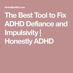 The Best Tool to Fix ADHD Defiance and Impulsivity   Honestly ADHD