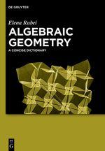 Algebraic geometry : a concise dictionary / Elena Rubei. 2014. Máis información: http://www.degruyter.com/view/product/207032