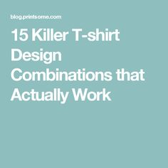 15 Killer T-shirt Design Combinations that Actually Work