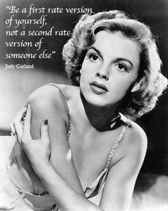 "Inspiring Women ~ Judy Garland  ""Be a first rate version of yourself, not a second rate version of someone else."""