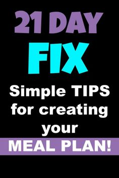 Simple tips for creating a 21 Day Fix meal plan!