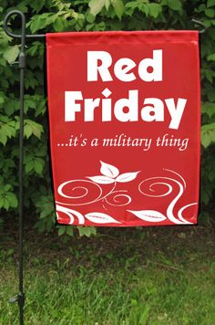 Garden Flag: Red Friday, It's a Military Thing. Wear red on Fridays to remember that they shed their blood for us!