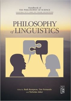 Amazon.com: Philosophy of Linguistics (9781493302321): Ruth Kempson, Tim Fernando, Nicholas Asher, Dov M. Gabbay, Paul Thagard, John Woods: Books