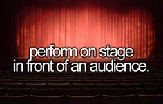 Perform on Stage in Front of an Audience | Bucket List