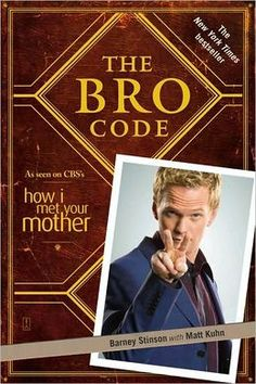 The Bro Code by Barney Stinson: In a hilarious guide inspired by a memorable episode of the hit CBSv television show How I Met Your Mother, ultimate bro Barney Stinson outlines how a bro should behave in any situation.