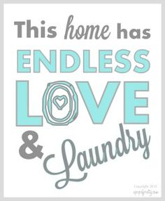 """Free Printable Artwork, """"Endless Love & Laundry"""": Now in more color choices! Free Printable Artwork, Free Printables, Laundry Room Printables, Laundry Signs, Room Signs, Affordable Home Decor, Do It Yourself Home, My New Room, Sayings"""