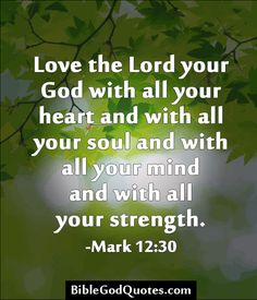 God Is Love Quotations | Love the Lord your God with all your heart - Bible and God Quotes