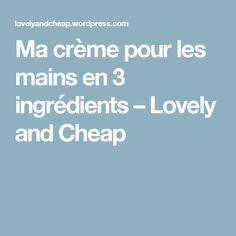 Ma crème pour les mains en 3 ingrédients – Lovely and Cheap Nouvelles Inventions, Healthy Beauty, Blog, Homemade, Diy, Important, Winter 2017, Delaware, Manhattan